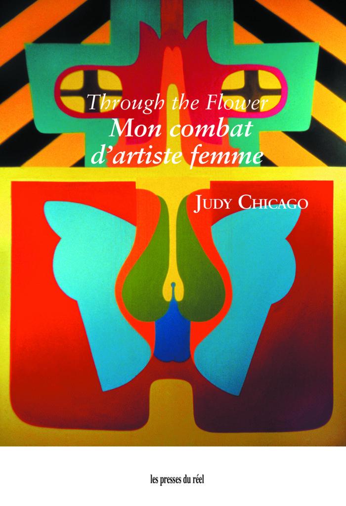 Through the Flower Judy Chicago version française Les Presses du réel